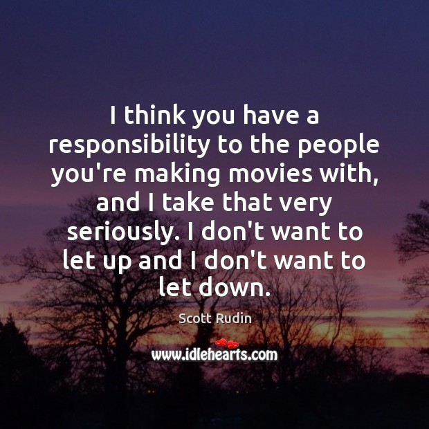 I think you have a responsibility to the people you're making movies Movies Quotes Image