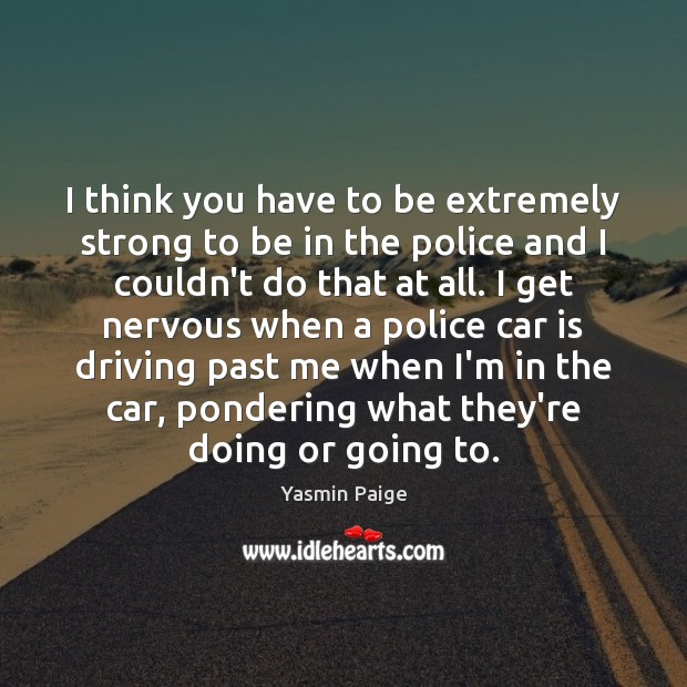 I think you have to be extremely strong to be in the Car Quotes Image