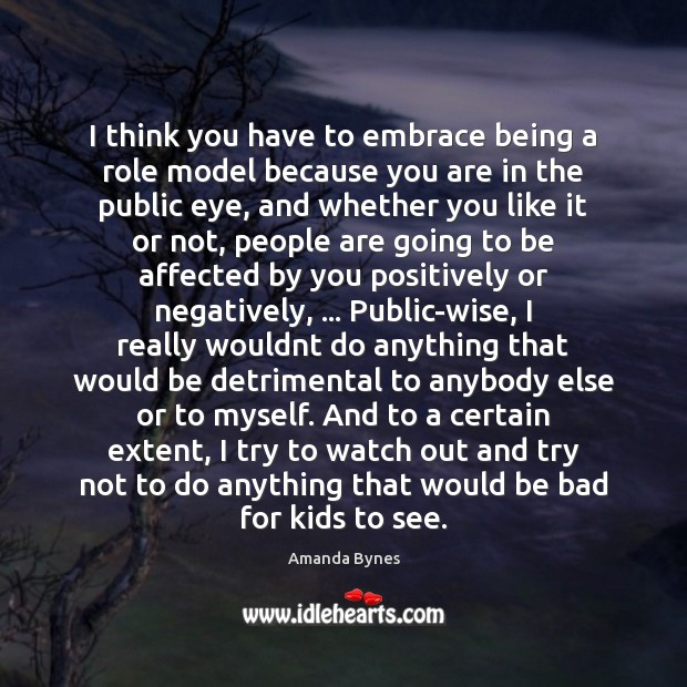 I think you have to embrace being a role model because you Image