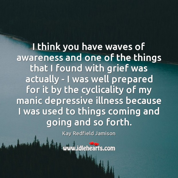 Image, I think you have waves of awareness and one of the things