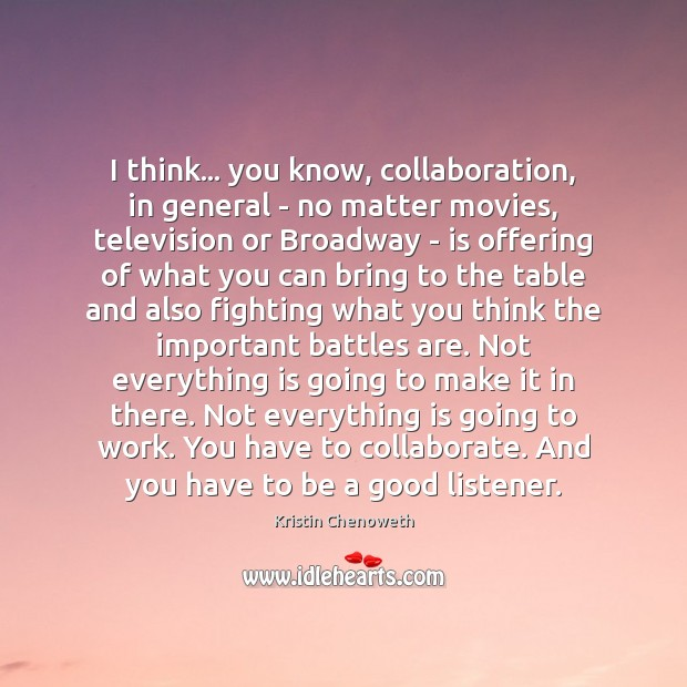 I think… you know, collaboration, in general – no matter movies, television Kristin Chenoweth Picture Quote