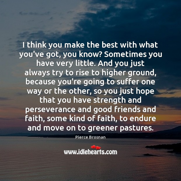 I think you make the best with what you've got, you know? Move On Quotes Image