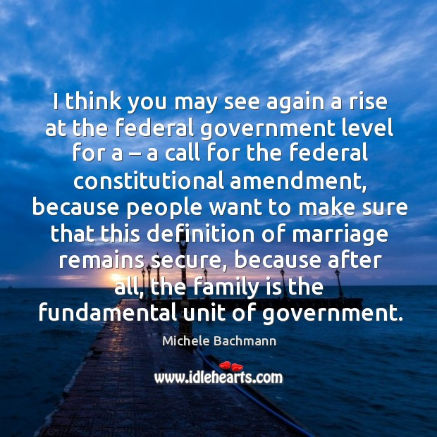 I think you may see again a rise at the federal government level for a – a call for the federal Image