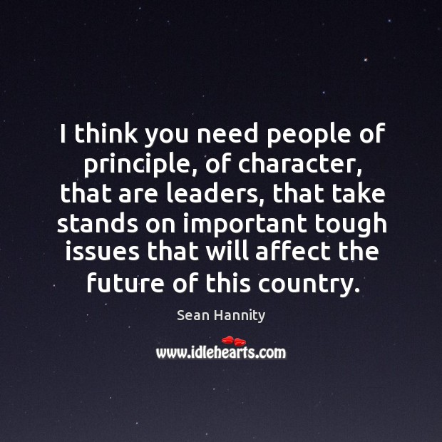 I think you need people of principle, of character, that are leaders Image
