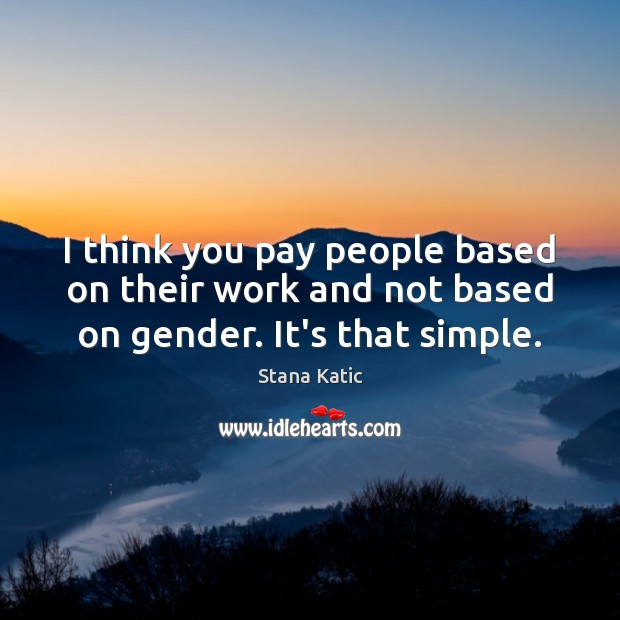 Image, I think you pay people based on their work and not based on gender. It's that simple.