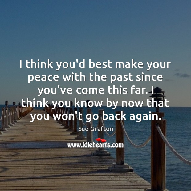I think you'd best make your peace with the past since you've Sue Grafton Picture Quote