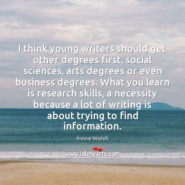 Image, I think young writers should get other degrees first, social sciences, arts