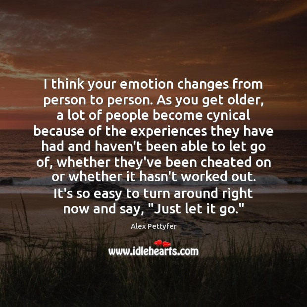 Image, I think your emotion changes from person to person. As you get