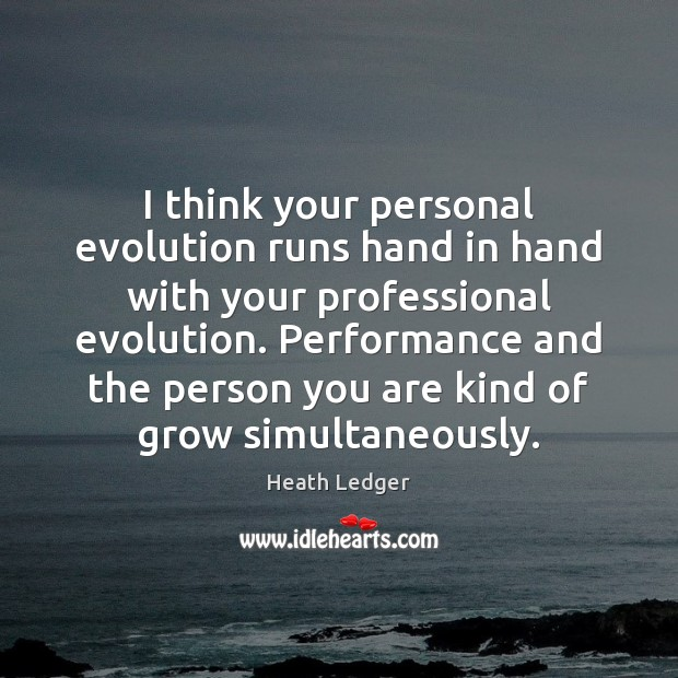 I think your personal evolution runs hand in hand with your professional Image