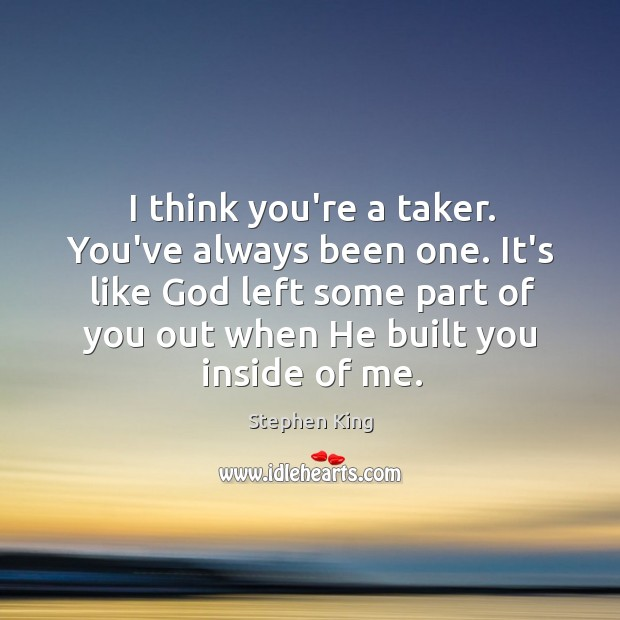 I think you're a taker. You've always been one. It's like God Image