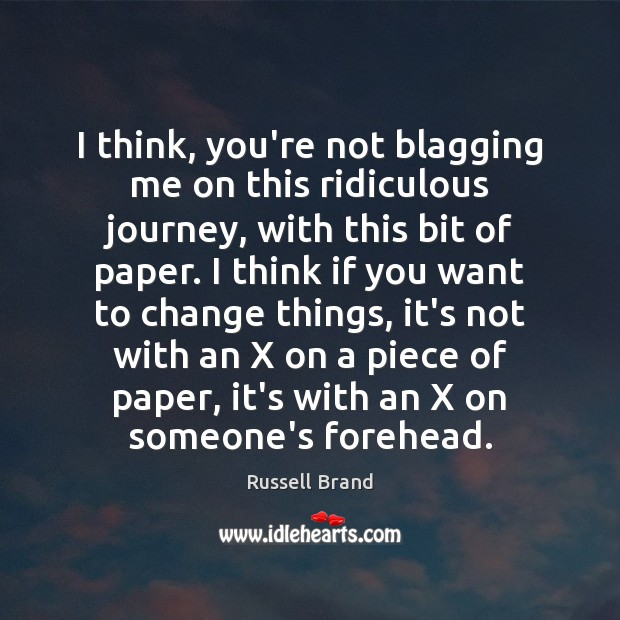 I think, you're not blagging me on this ridiculous journey, with this Russell Brand Picture Quote