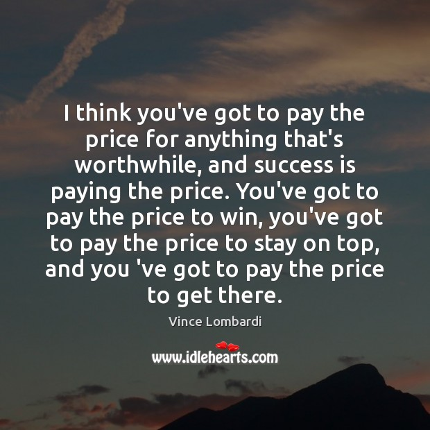 I think you've got to pay the price for anything that's worthwhile, Success Quotes Image
