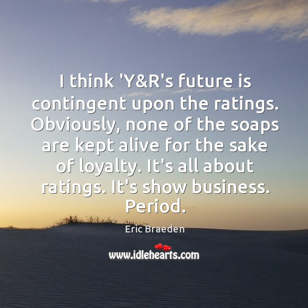 I think 'Y&R's future is contingent upon the ratings. Obviously, none Image