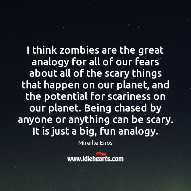I think zombies are the great analogy for all of our fears Mireille Enos Picture Quote