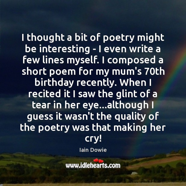 Image, I thought a bit of poetry might be interesting – I even