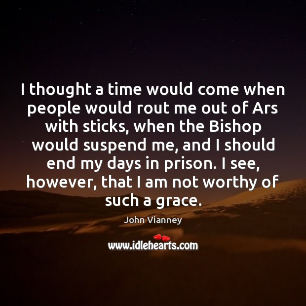 I thought a time would come when people would rout me out John Vianney Picture Quote