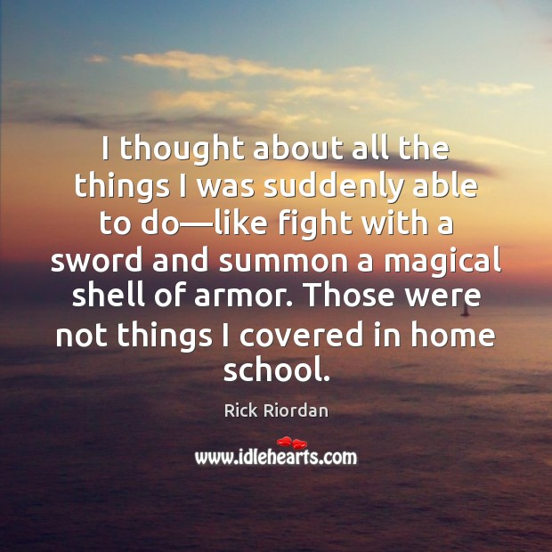 I thought about all the things I was suddenly able to do— Rick Riordan Picture Quote