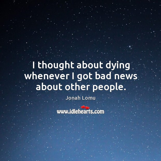 I thought about dying whenever I got bad news about other people. Image