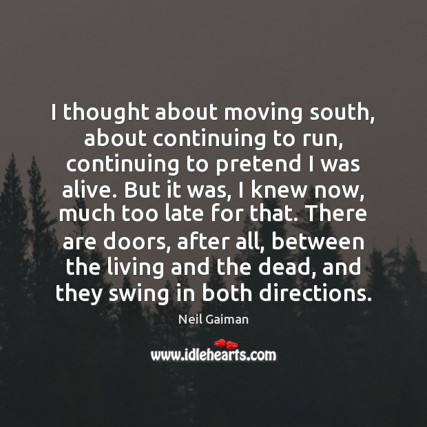 I thought about moving south, about continuing to run, continuing to pretend Neil Gaiman Picture Quote
