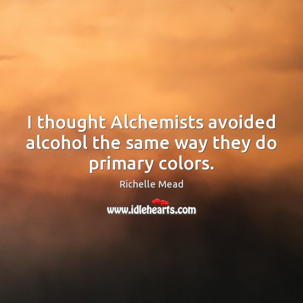 Image, I thought Alchemists avoided alcohol the same way they do primary colors.