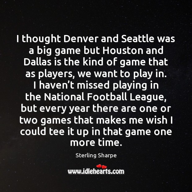 I thought Denver and Seattle was a big game but Houston and Football Quotes Image