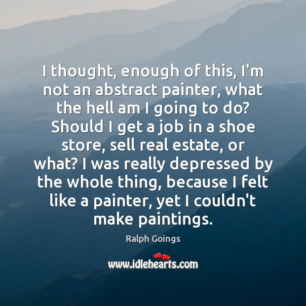 I thought, enough of this, I'm not an abstract painter, what the Real Estate Quotes Image