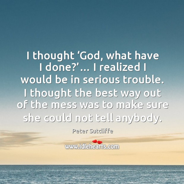 I thought 'God, what have I done?'… I realized I would be in serious trouble. Image