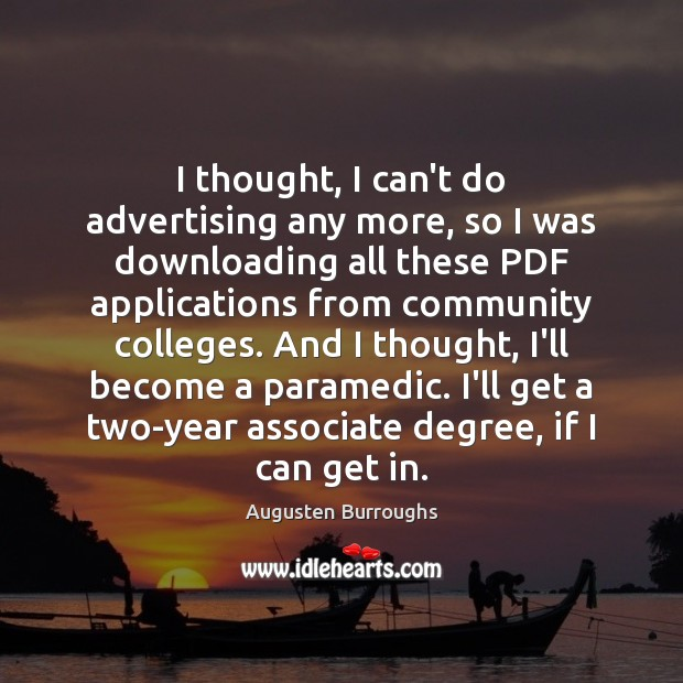 I thought, I can't do advertising any more, so I was downloading Augusten Burroughs Picture Quote