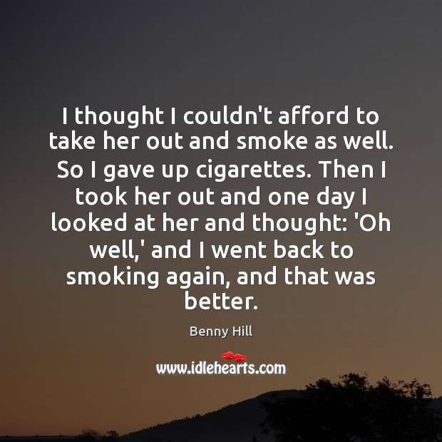 Image, I thought I couldn't afford to take her out and smoke as