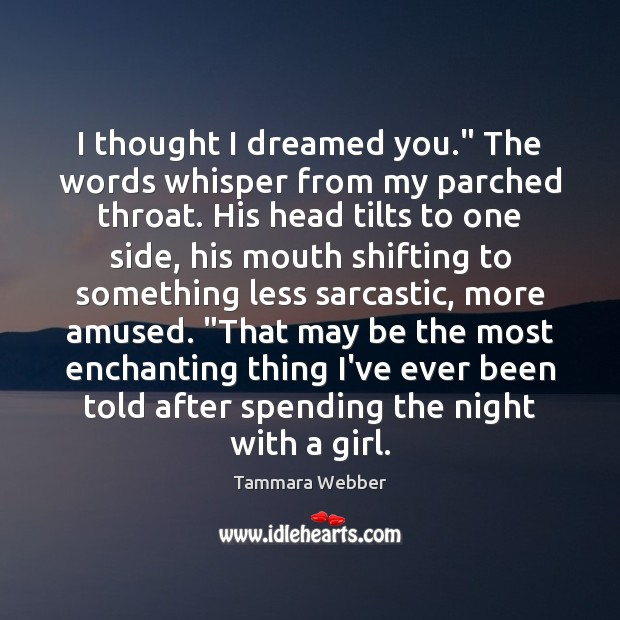 """I thought I dreamed you."""" The words whisper from my parched throat. Sarcastic Quotes Image"""