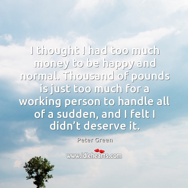 I thought I had too much money to be happy and normal. Image