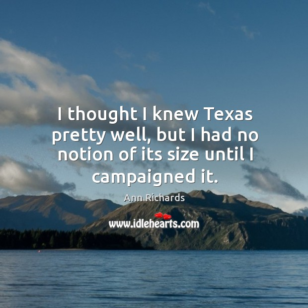 Image, I thought I knew texas pretty well, but I had no notion of its size until I campaigned it.