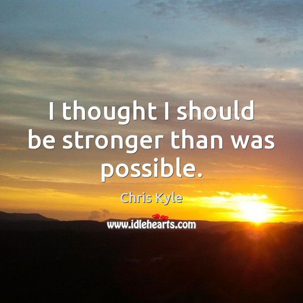 I thought I should be stronger than was possible. Image
