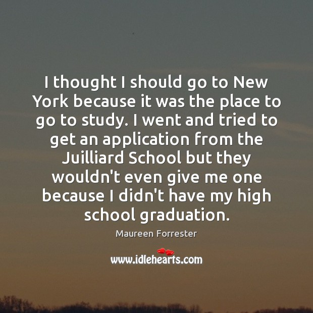 I thought I should go to New York because it was the Graduation Quotes Image