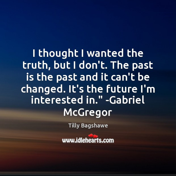 I thought I wanted the truth, but I don't. The past is Image