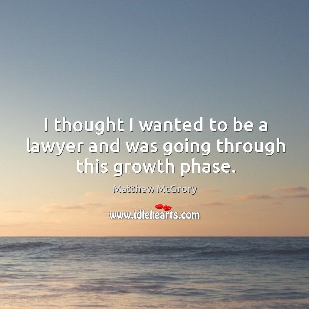 Image, I thought I wanted to be a lawyer and was going through this growth phase.