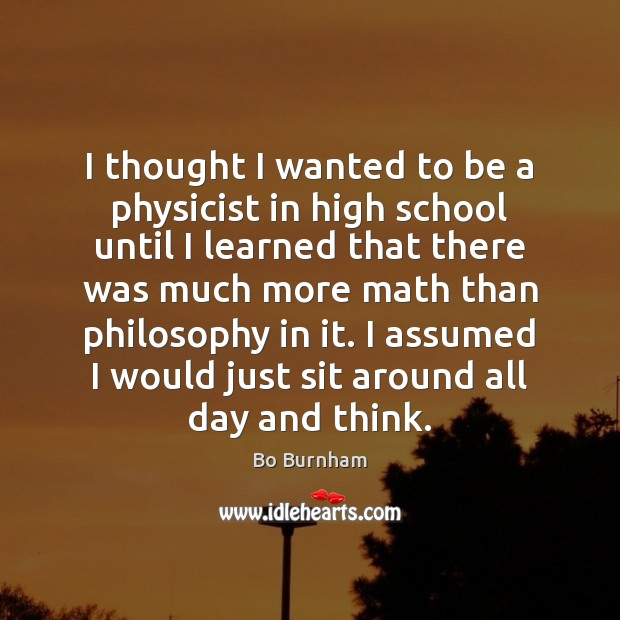 I thought I wanted to be a physicist in high school until Bo Burnham Picture Quote