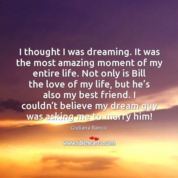 I thought I was dreaming. It was the most amazing moment of my entire life. Giuliana Rancic Picture Quote