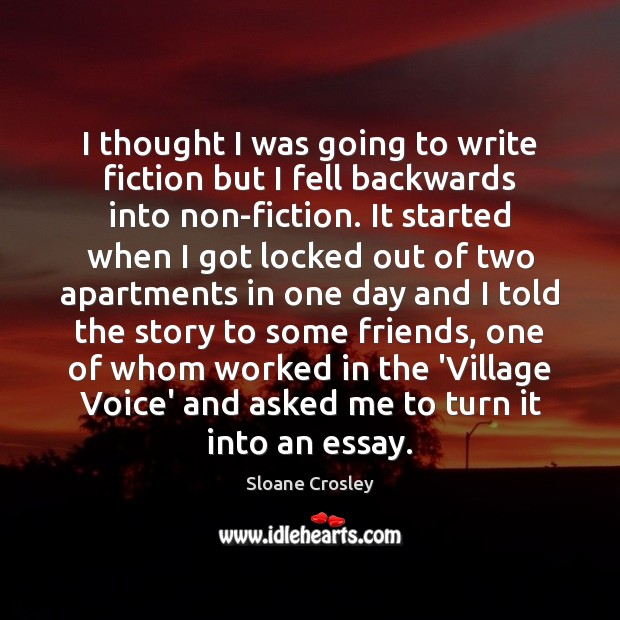 I thought I was going to write fiction but I fell backwards Sloane Crosley Picture Quote