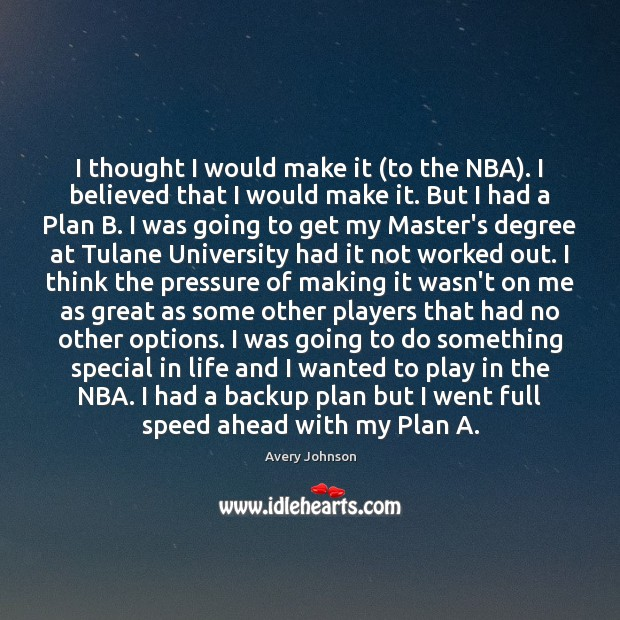 Image, I thought I would make it (to the NBA). I believed that