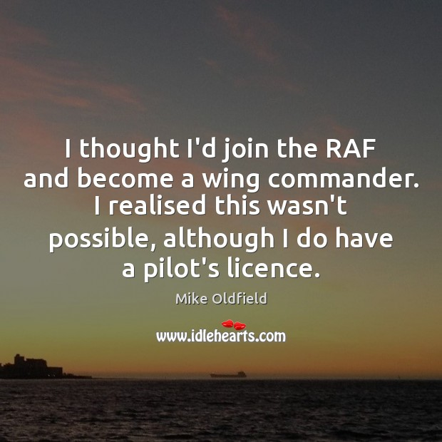 I thought I'd join the RAF and become a wing commander. I Image