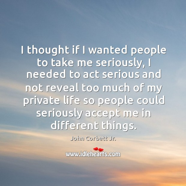 Quotes About Taking Life Too Seriously: Accept Me Quotes On IdleHearts