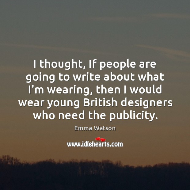 I thought, If people are going to write about what I'm wearing, Image