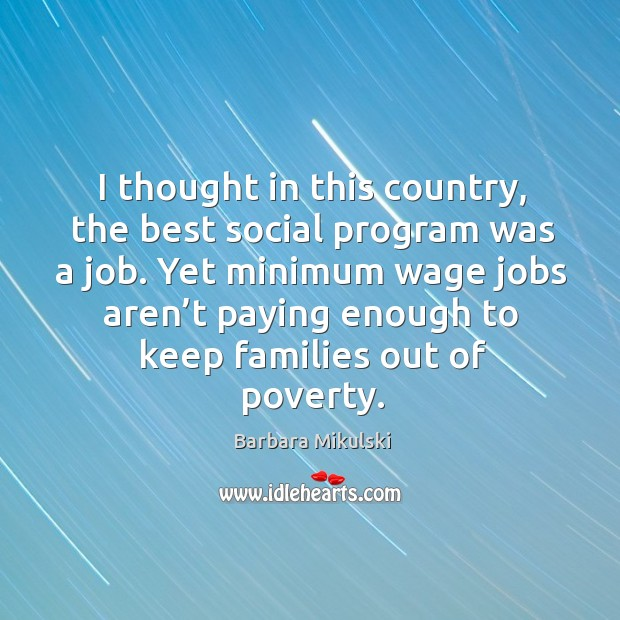 I thought in this country, the best social program was a job. Barbara Mikulski Picture Quote