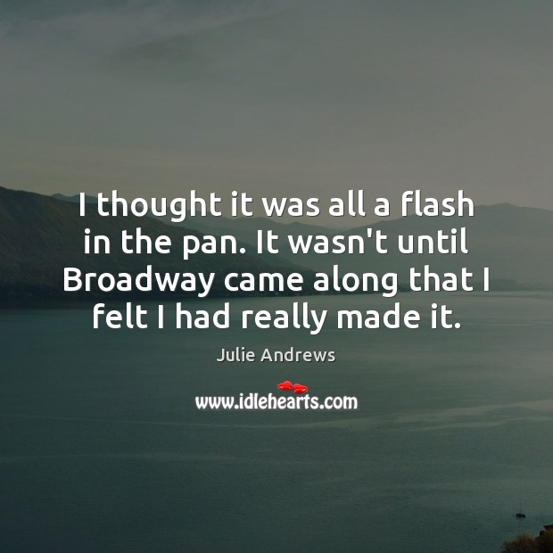 I thought it was all a flash in the pan. It wasn't Julie Andrews Picture Quote