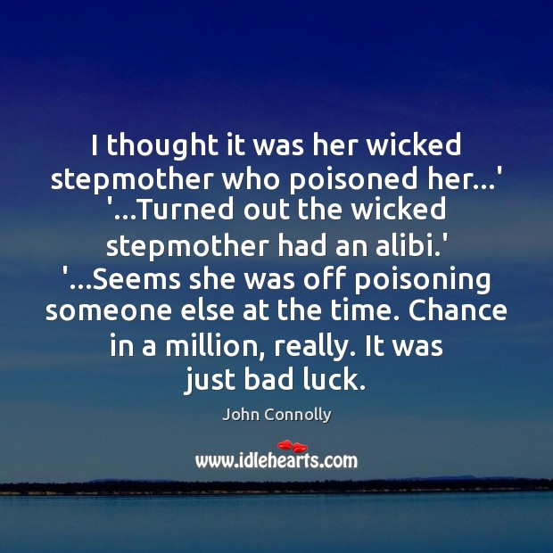 Image, I thought it was her wicked stepmother who poisoned her…' '…