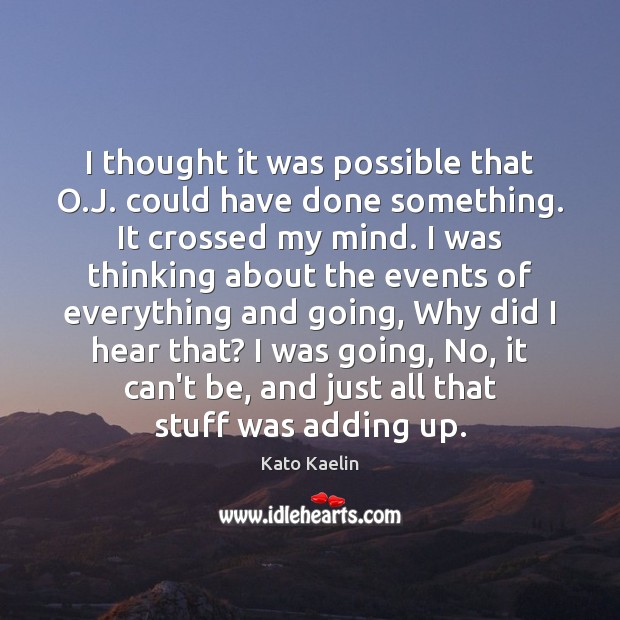 I thought it was possible that O.J. could have done something. Kato Kaelin Picture Quote