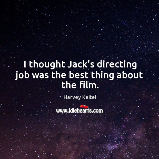 Image, I thought jack's directing job was the best thing about the film.