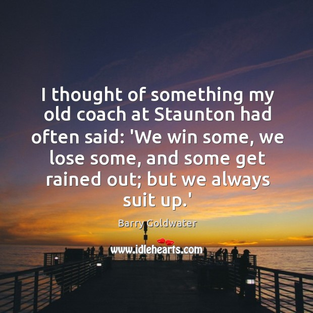 I thought of something my old coach at Staunton had often said: Image