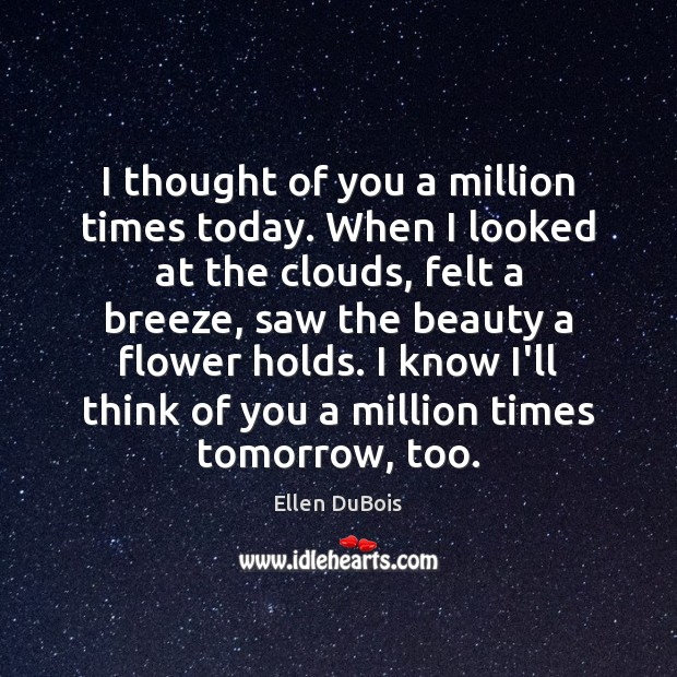 I thought of you a million times today. Thought of You Quotes Image